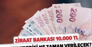 Ziraat Bankası 6 ay sonra ödemeli kredi başvurusu ne zaman sonuçlanır? 10.000 TL destek kredisi şartları neler?.