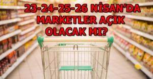 Marketler sokağa çıkma yasağı süresince hizmet verecek mi, açık olacak mı? 23-24-25-26 Nisan tarihlerinde marketler açık olacak mı?