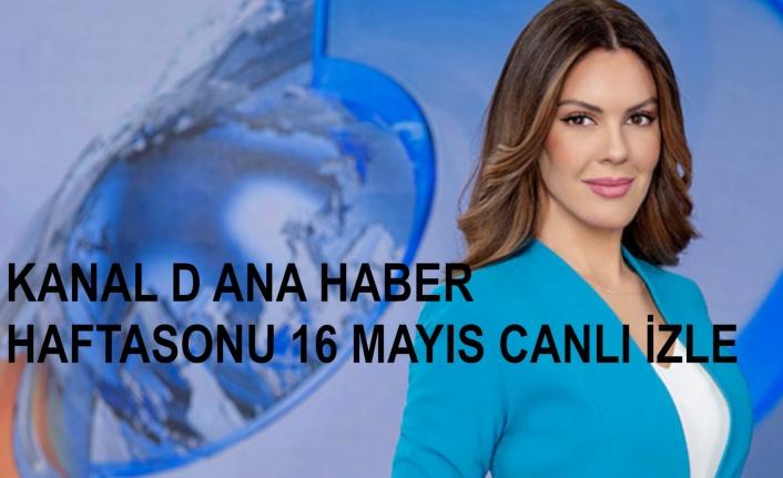 Kanal D Ana Haber Hafta Sonu 16 Mayıs Canlı İzle! Kanal D Ana Haber Merve Dinçkol İzle! | Canlı TV İzle