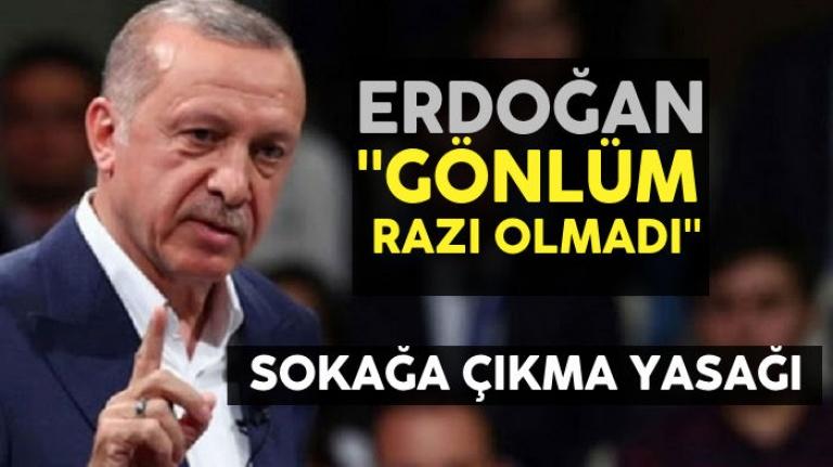 Cumhurbaşkanı Erdoğan: Gönlüm razı olmadı! Hafta sonu sokağa çıkma yasağı iptal edildi