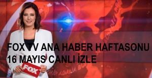 Gülbin Tosun ile FOX Ana Haber Hafta 16 Mayıs İzle! FOX TV Haftasonu Sunucusu Kim? | Canlı TV İzle
