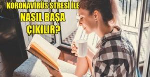 Koronavirüs Stresiyle Nasıl Mı Başa Çıkarsınız? İşte Cevabı!